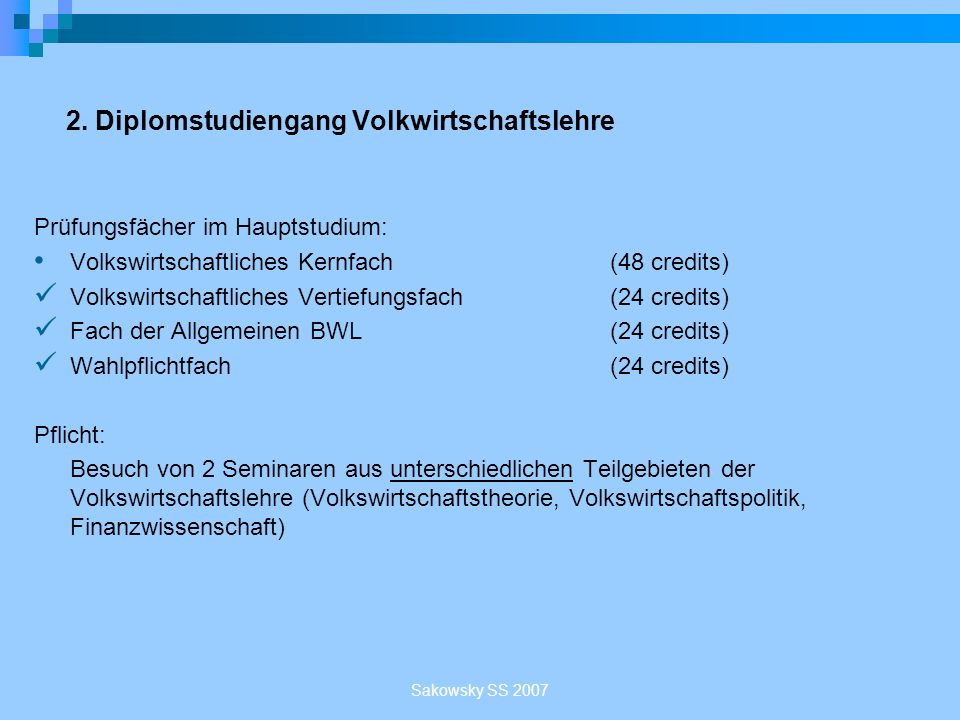 Sakowsky SS 2007 2. Diplomstudiengang Volkwirtschaftslehre Prüfungsfächer im Hauptstudium: Volkswirtschaftliches Kernfach(48 credits) Volkswirtschaftl