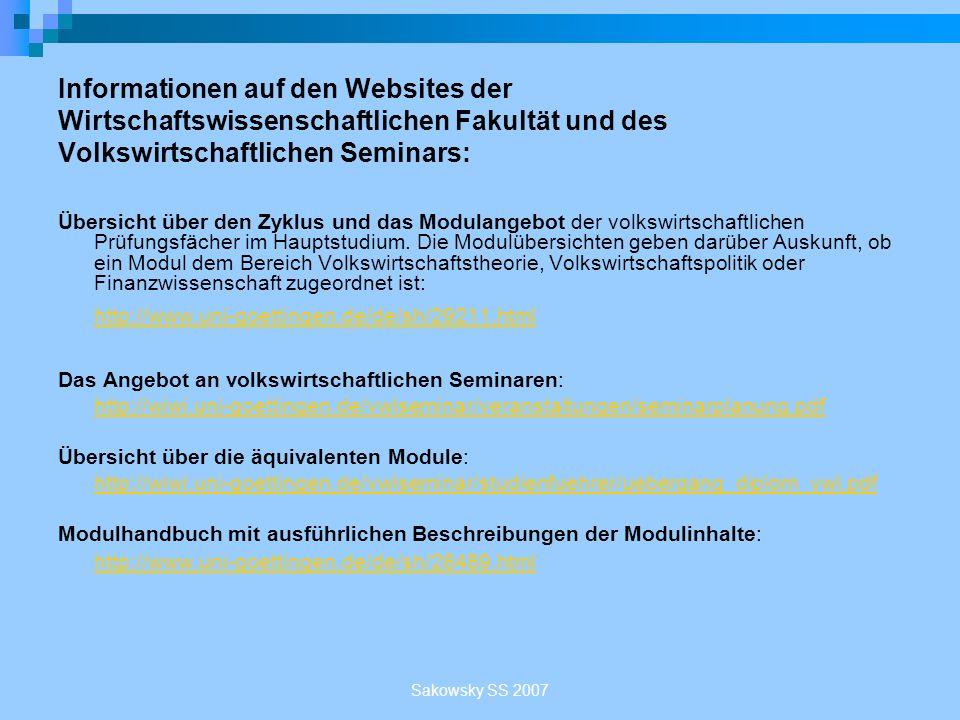 Sakowsky SS 2007 Informationen auf den Websites der Wirtschaftswissenschaftlichen Fakultät und des Volkswirtschaftlichen Seminars: Übersicht über den