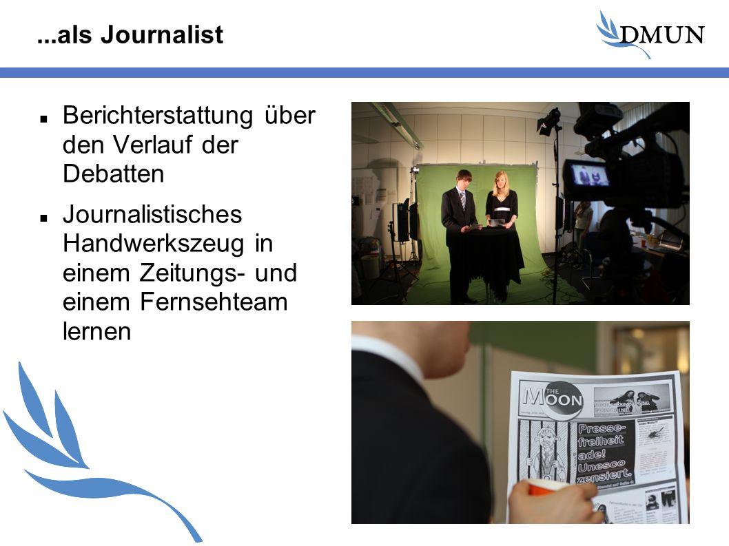 ...als Journalist Berichterstattung über den Verlauf der Debatten Journalistisches Handwerkszeug in einem Zeitungs- und einem Fernsehteam lernen