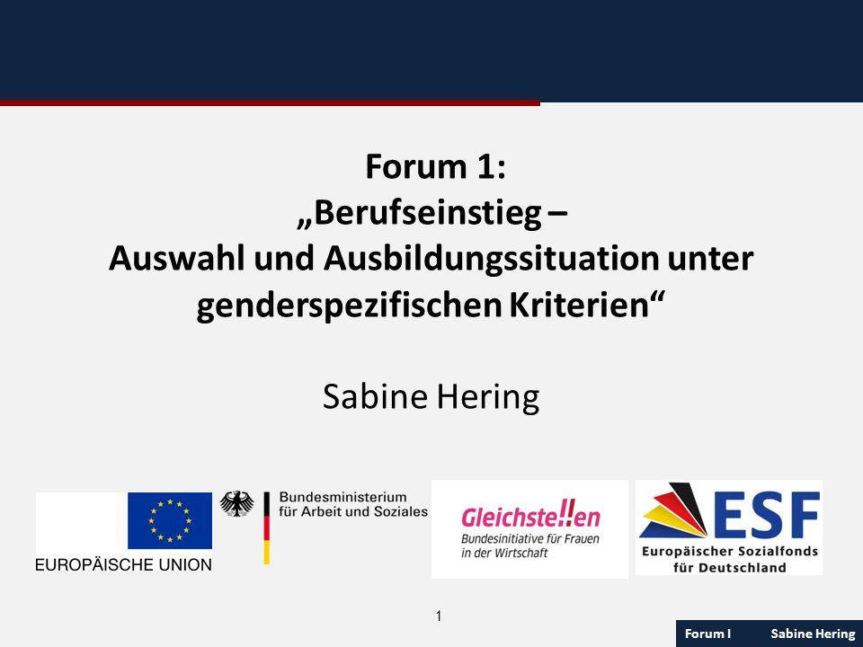 Forum I Sabine Hering 1 Forum 1: Berufseinstieg – Auswahl und Ausbildungssituation unter genderspezifischen Kriterien Sabine Hering