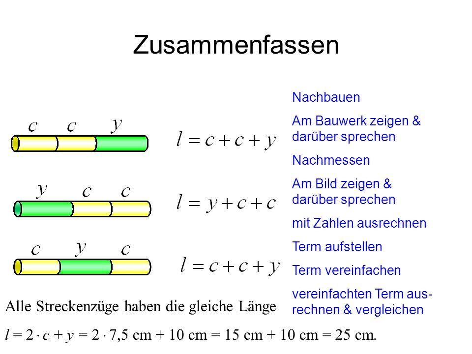 IQSH Zusammenfassen Alle Streckenzüge haben die gleiche Länge l = 2 c + y = 2 7,5 cm + 10 cm = 15 cm + 10 cm = 25 cm. Nachbauen Am Bauwerk zeigen & da