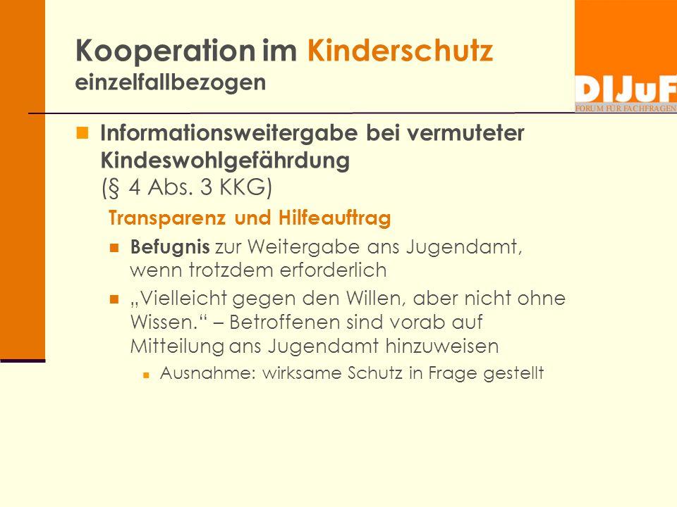 Kooperation im Kinderschutz einzelfallbezogen Informationsweitergabe bei vermuteter Kindeswohlgefährdung (§ 4 Abs. 3 KKG) Transparenz und Hilfeauftrag