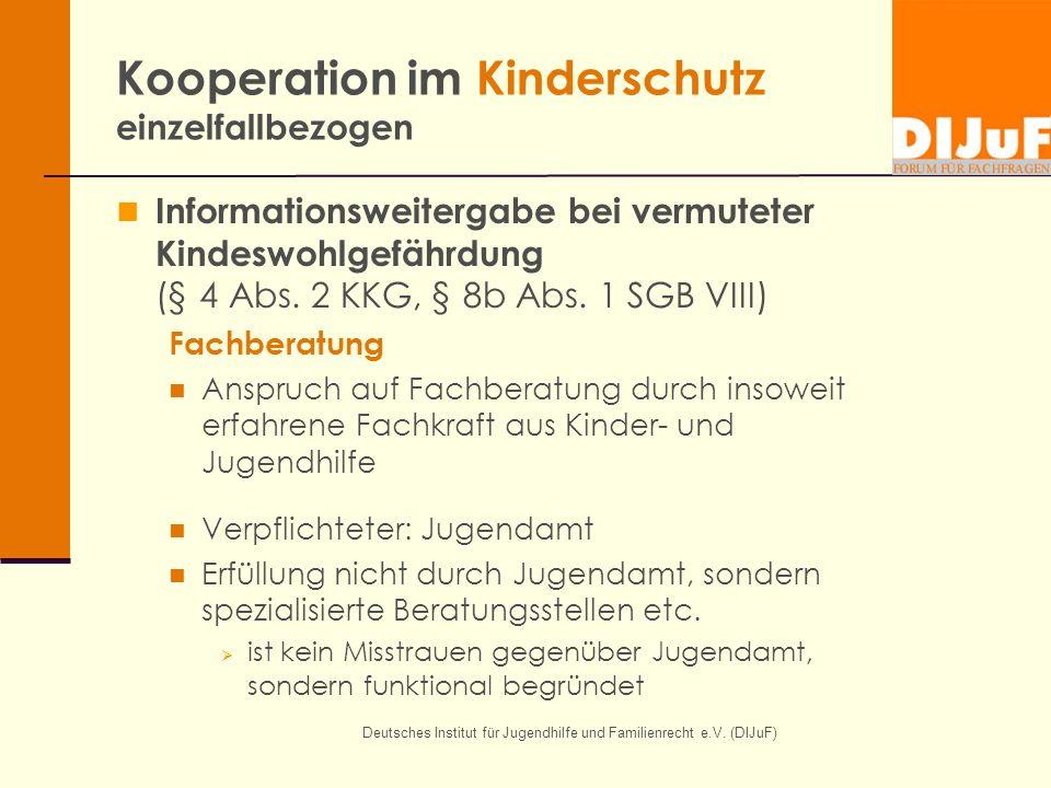 Deutsches Institut für Jugendhilfe und Familienrecht e.V. (DIJuF) Kooperation im Kinderschutz einzelfallbezogen Informationsweitergabe bei vermuteter