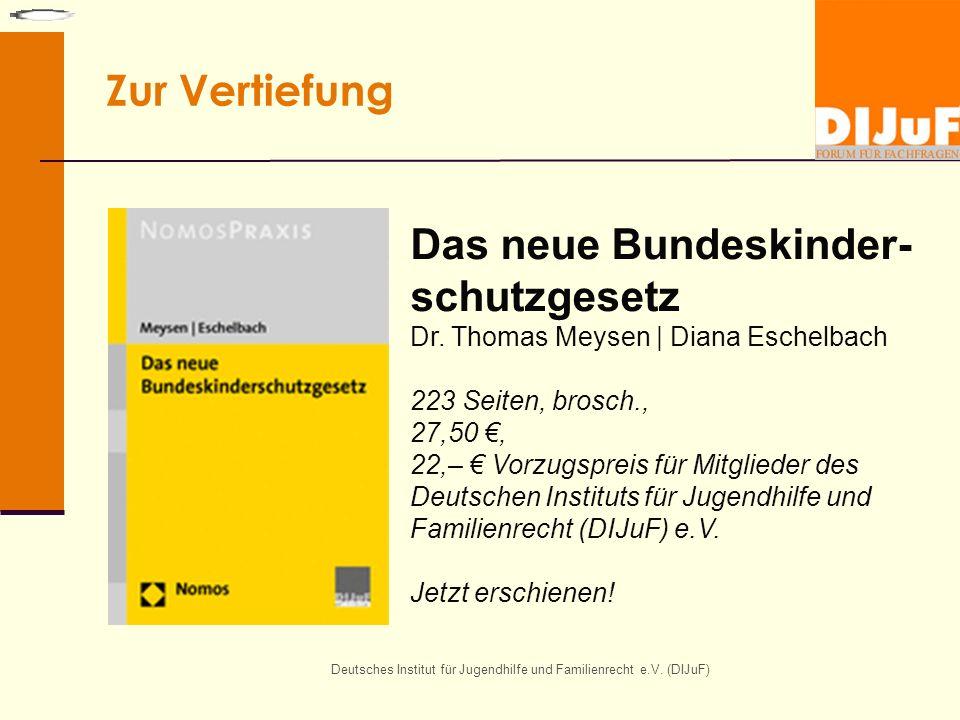 Deutsches Institut für Jugendhilfe und Familienrecht e.V. (DIJuF) Zur Vertiefung Das neue Bundeskinder- schutzgesetz Dr. Thomas Meysen | Diana Eschelb
