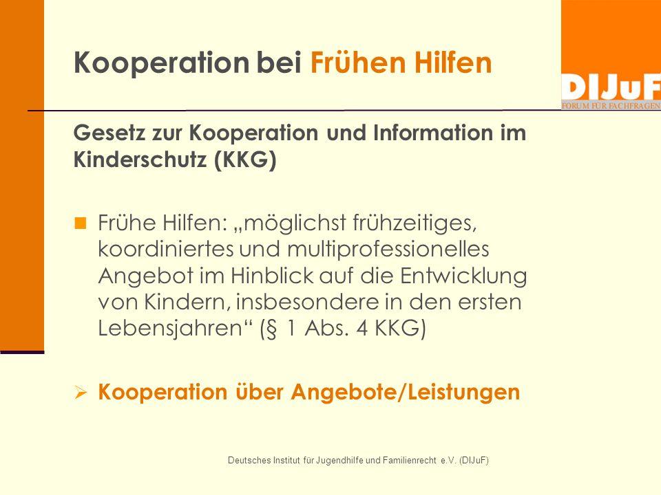 Deutsches Institut für Jugendhilfe und Familienrecht e.V. (DIJuF) Kooperation bei Frühen Hilfen Gesetz zur Kooperation und Information im Kinderschutz