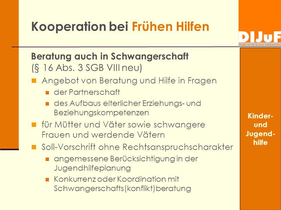 Kooperation bei Frühen Hilfen Beratung auch in Schwangerschaft (§ 16 Abs. 3 SGB VIII neu) Angebot von Beratung und Hilfe in Fragen der Partnerschaft d