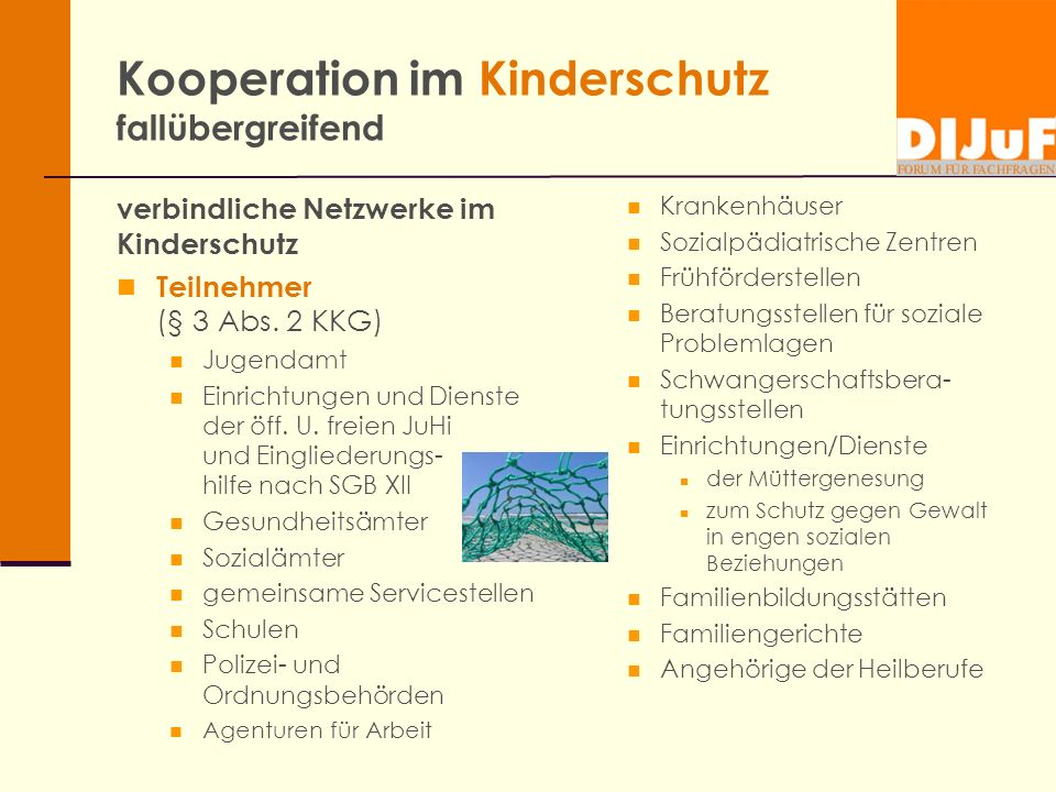 Kooperation im Kinderschutz fallübergreifend verbindliche Netzwerke im Kinderschutz Teilnehmer (§ 3 Abs. 2 KKG) Jugendamt Einrichtungen und Dienste de