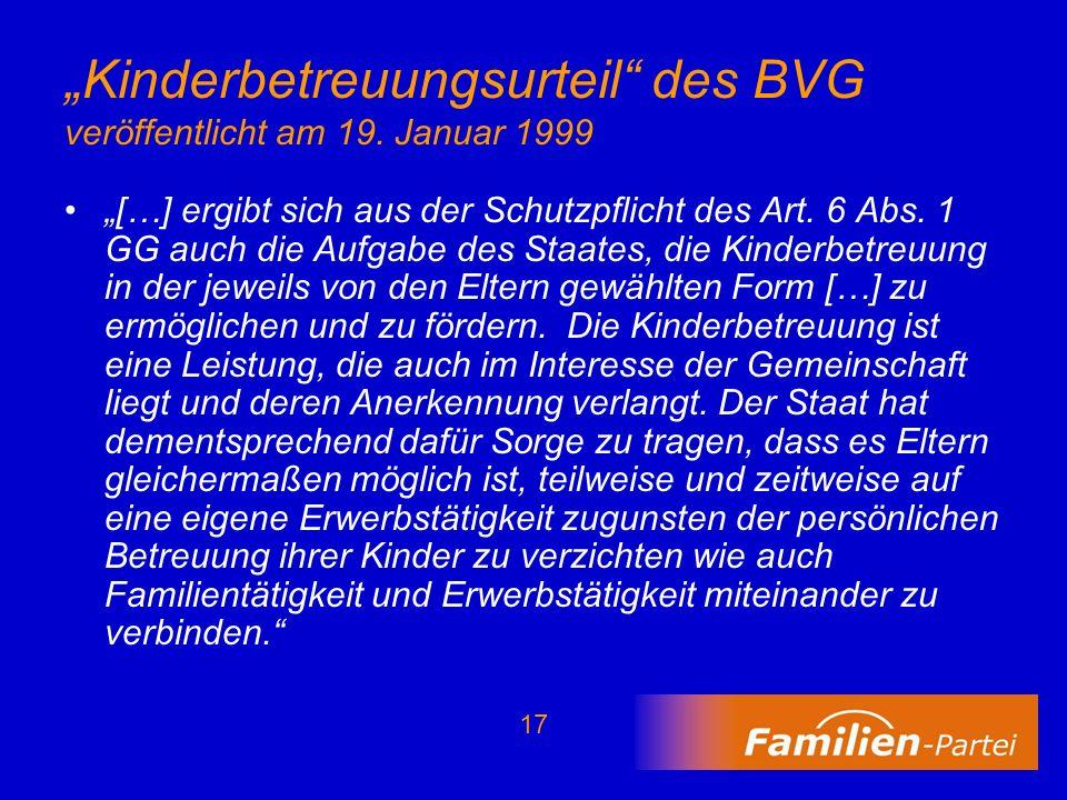17 Kinderbetreuungsurteil des BVG veröffentlicht am 19. Januar 1999 […] ergibt sich aus der Schutzpflicht des Art. 6 Abs. 1 GG auch die Aufgabe des St