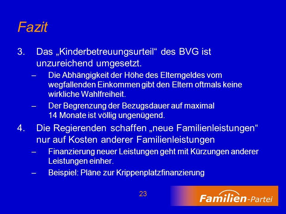 23 Fazit 3.Das Kinderbetreuungsurteil des BVG ist unzureichend umgesetzt. –Die Abhängigkeit der Höhe des Elterngeldes vom wegfallenden Einkommen gibt