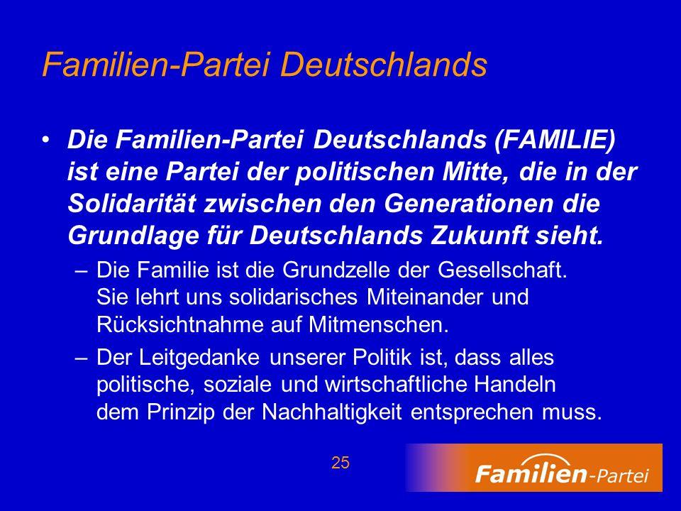 25 Familien-Partei Deutschlands Die Familien-Partei Deutschlands (FAMILIE) ist eine Partei der politischen Mitte, die in der Solidarität zwischen den