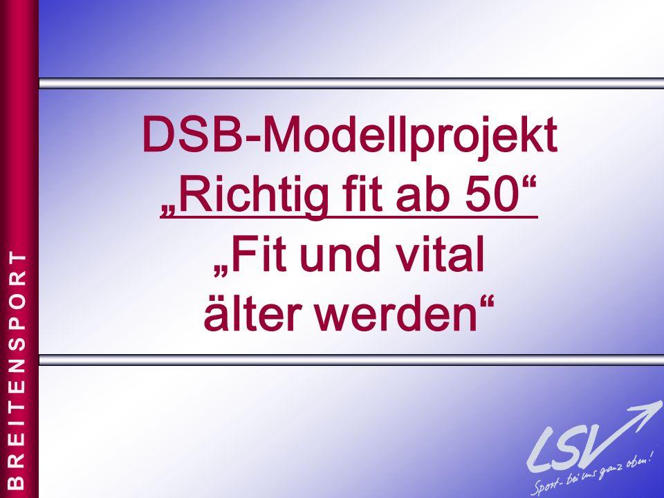 DSB-Modellprojekt Richtig fit ab 50 Fit und vital älter werden B R E I T E N S P O R T