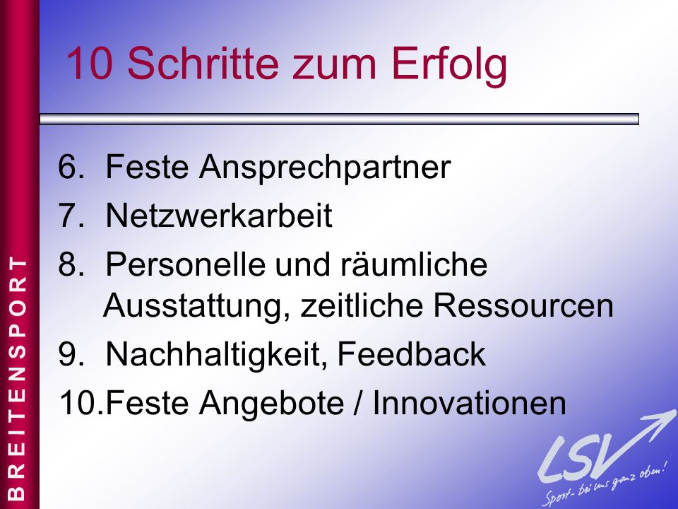 10 Schritte zum Erfolg 6. Feste Ansprechpartner 7. Netzwerkarbeit 8. Personelle und räumliche Ausstattung, zeitliche Ressourcen 9. Nachhaltigkeit, Fee