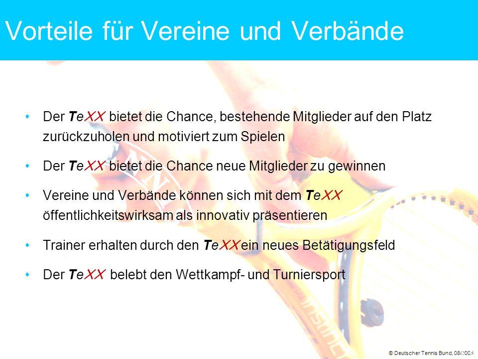 © Deutscher Tennis Bund, 08/2005 13 Vorteile für Vereine und Verbände Der Te XX bietet die Chance, bestehende Mitglieder auf den Platz zurückzuholen u