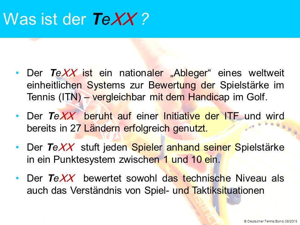 © Deutscher Tennis Bund, 08/2005 7 Was ist der Te XX ? Der Te XX ist ein nationaler Ableger eines weltweit einheitlichen Systems zur Bewertung der Spi