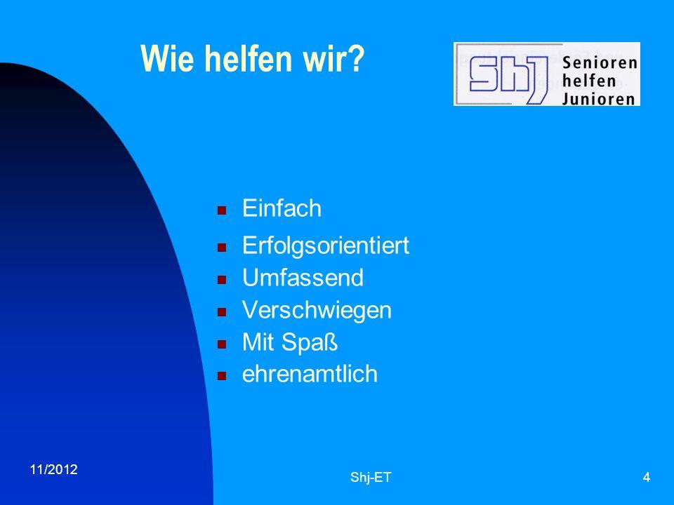 11/2012 Shj-ET4 Wie helfen wir? Einfach Erfolgsorientiert Umfassend Verschwiegen Mit Spaß ehrenamtlich
