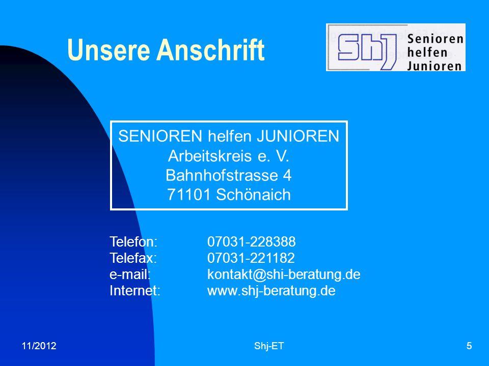 11/2012Shj-ET5 Unsere Anschrift SENIOREN helfen JUNIOREN Arbeitskreis e. V. Bahnhofstrasse 4 71101 Schönaich Telefon: 07031-228388 Telefax:07031-22118