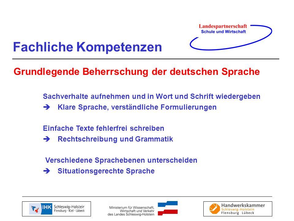 Fachliche Kompetenzen Grundlegende Beherrschung der deutschen Sprache Sachverhalte aufnehmen und in Wort und Schrift wiedergeben Klare Sprache, verstä