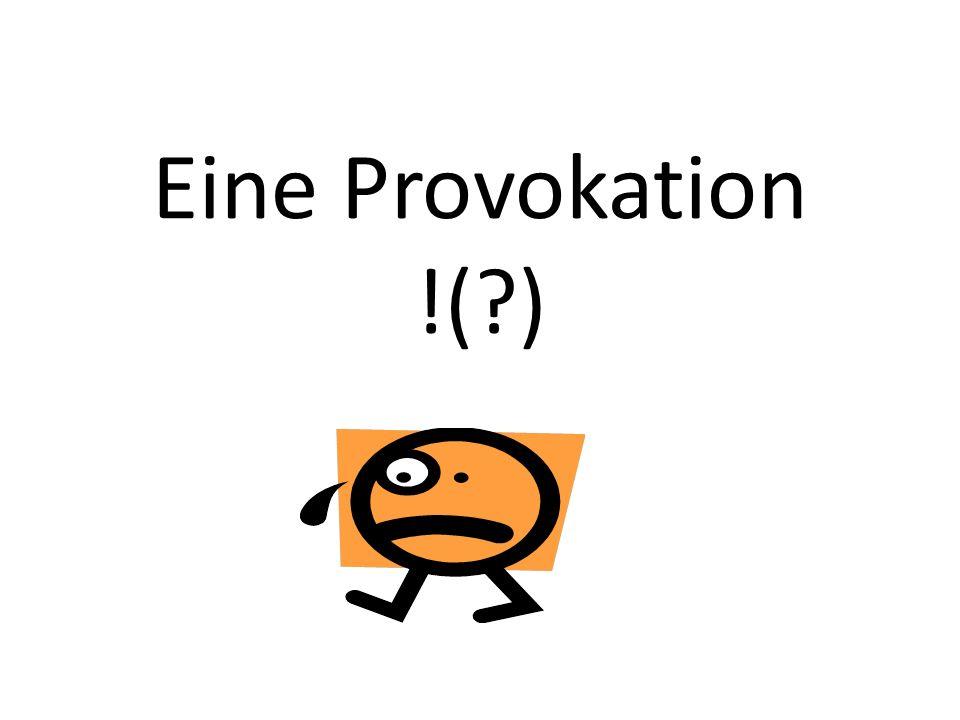 Eine Provokation !(?)