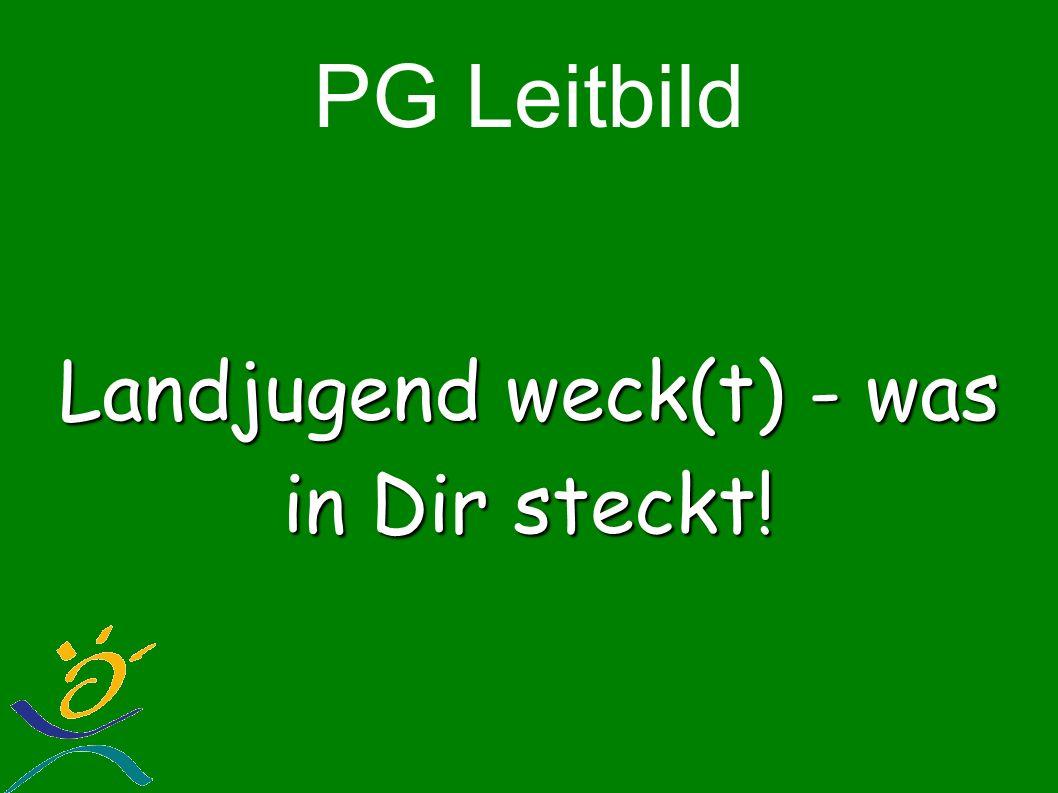 PG Leitbild Landjugend weck(t) - was in Dir steckt!