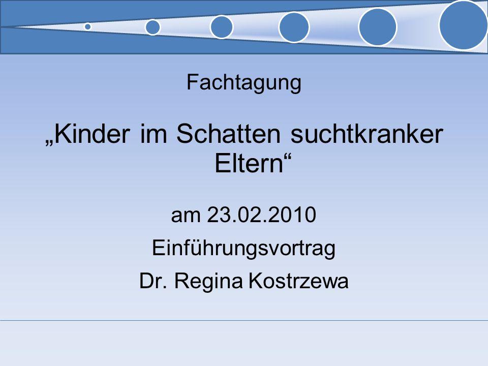 Fachtagung Kinder im Schatten suchtkranker Eltern am 23.02.2010 Einführungsvortrag Dr. Regina Kostrzewa