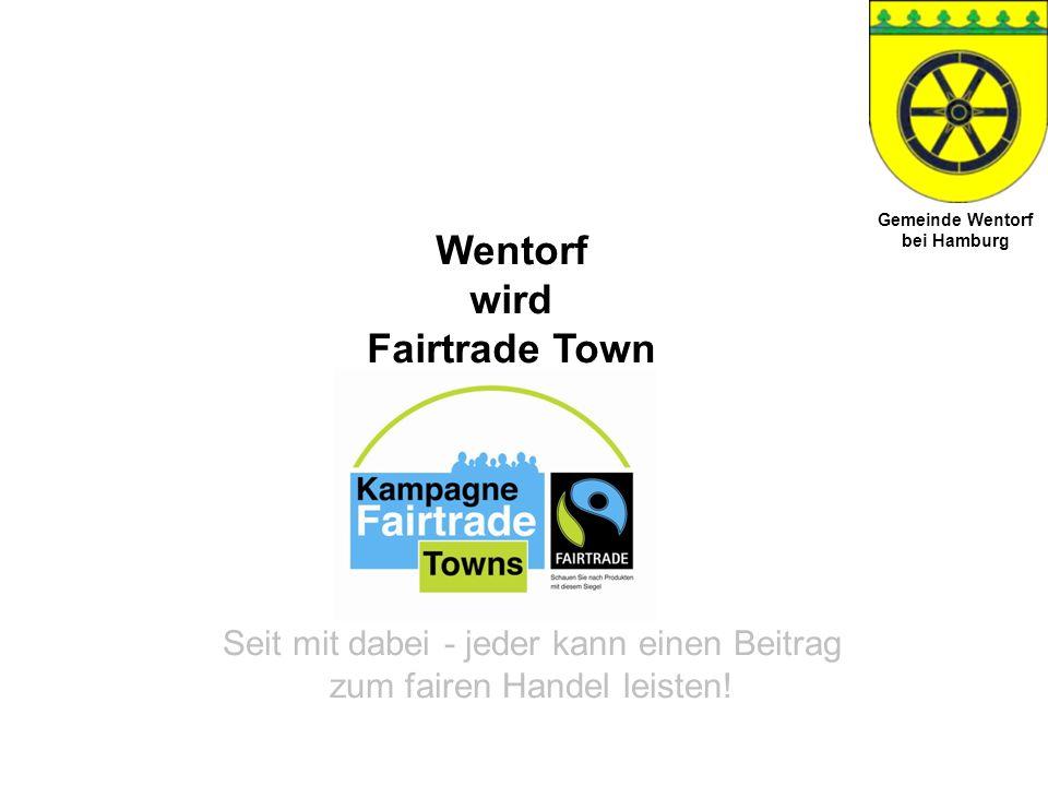 Wentorf wird Fairtrade Town Seit mit dabei - jeder kann einen Beitrag zum fairen Handel leisten! Gemeinde Wentorf bei Hamburg