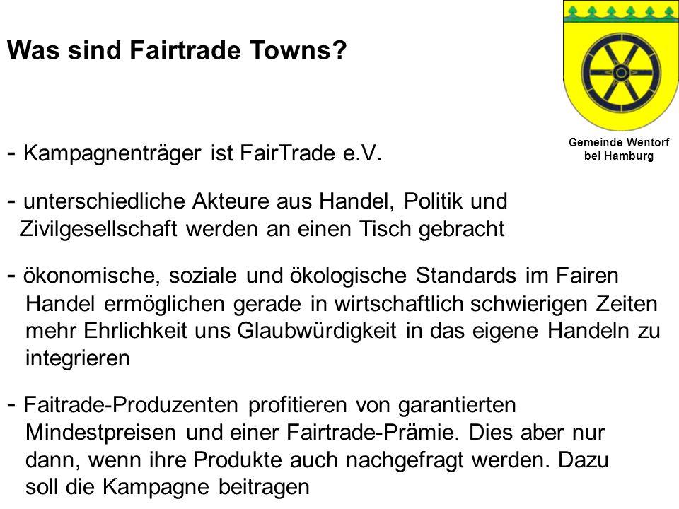Gemeinde Wentorf bei Hamburg Fairtrade Towns weltweit Quelle: http//www.fairtrade-towns.de - über 950 Fairtrade Towns gibt es mittlerweile weltweit, z.B.