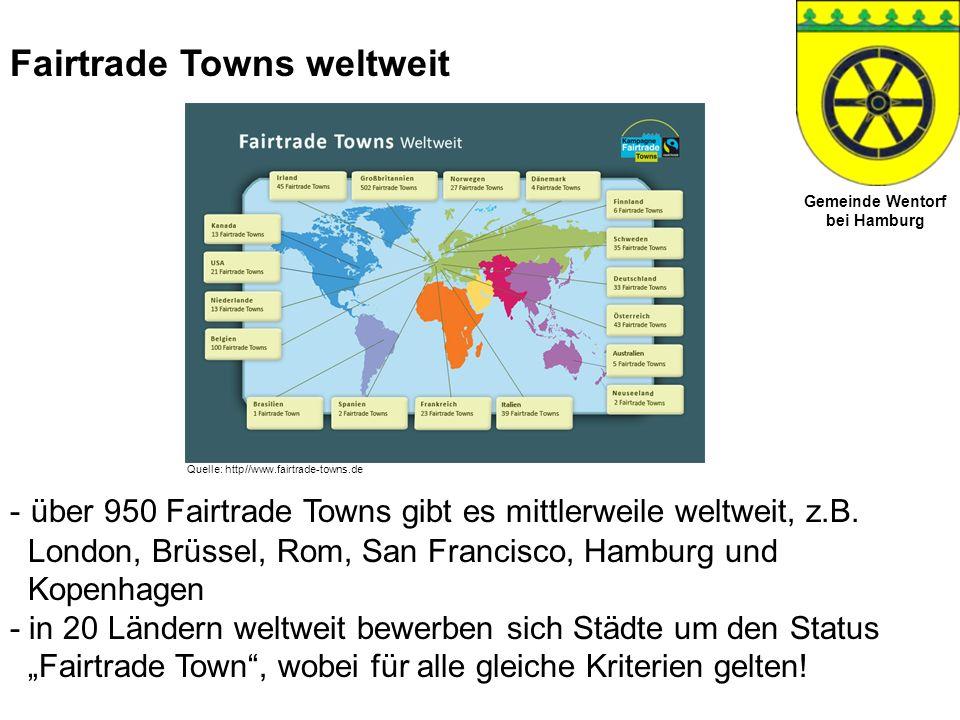 Gemeinde Wentorf bei Hamburg Fairtrade Towns weltweit Quelle: http//www.fairtrade-towns.de - über 950 Fairtrade Towns gibt es mittlerweile weltweit, z