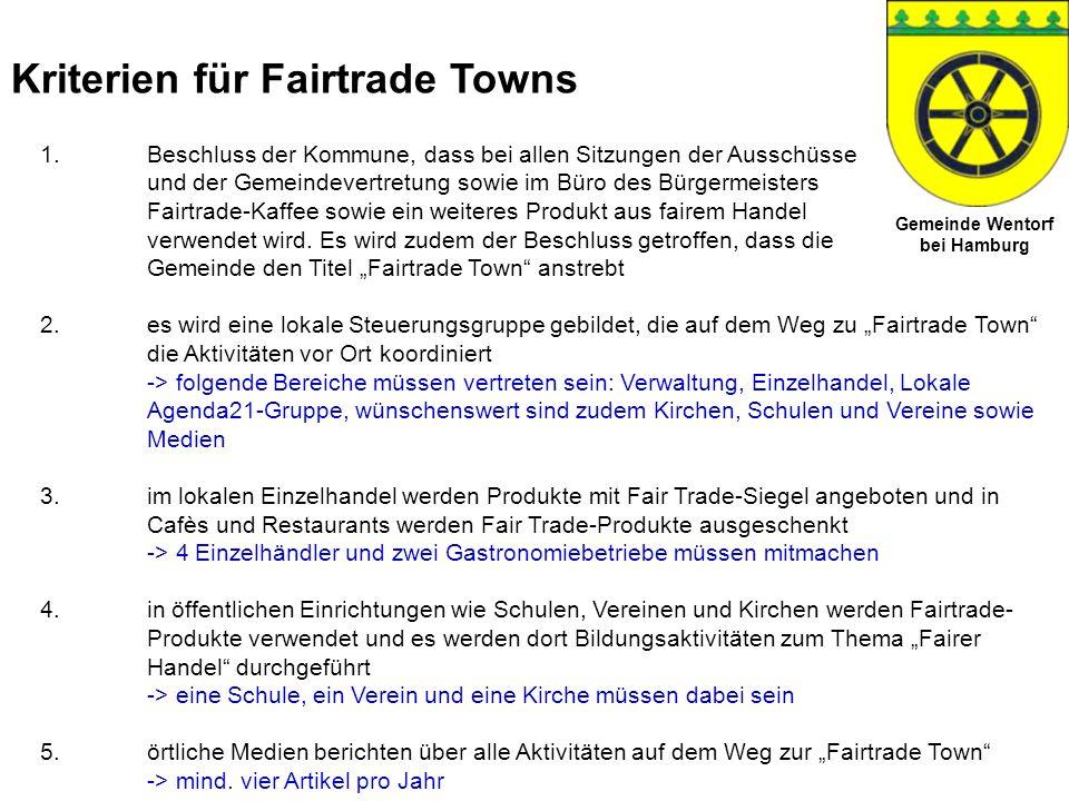 Gemeinde Wentorf bei Hamburg Kriterien für Fairtrade Towns 1.Beschluss der Kommune, dass bei allen Sitzungen der Ausschüsse und der Gemeindevertretung