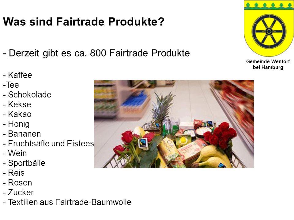 Gemeinde Wentorf bei Hamburg Was sind Fairtrade Produkte? - Derzeit gibt es ca. 800 Fairtrade Produkte - Kaffee -Tee - Schokolade - Kekse - Kakao - Ho