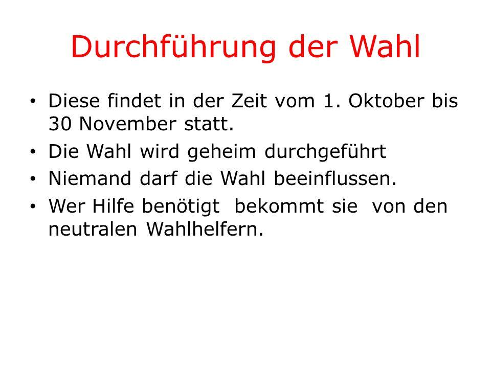 Durchführung der Wahl Diese findet in der Zeit vom 1. Oktober bis 30 November statt. Die Wahl wird geheim durchgeführt Niemand darf die Wahl beeinflus