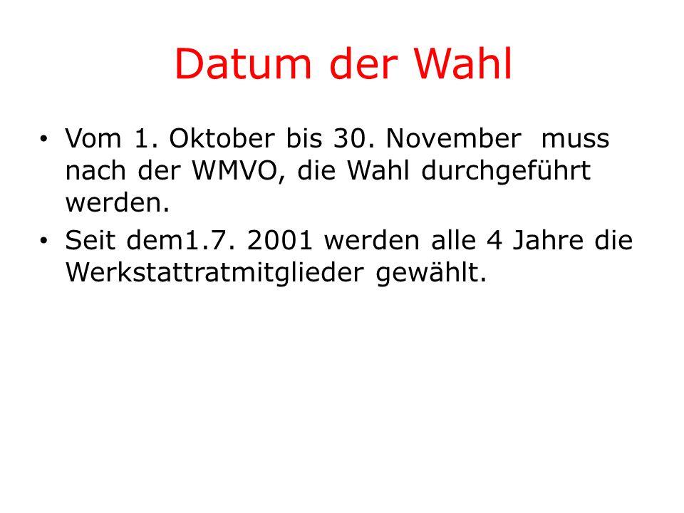 Datum der Wahl Vom 1. Oktober bis 30. November muss nach der WMVO, die Wahl durchgeführt werden. Seit dem1.7. 2001 werden alle 4 Jahre die Werkstattra