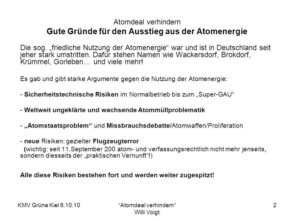 KMV Grüne Kiel 6.10.10Atomdeal verhindern Willi Voigt 3 Atomdeal verhindern Der rot-grüne Atomkonsens 2000/2001 Nach zähen Verhandlungen mit der Atomindustrie wurde im Juni 2000 die sog.