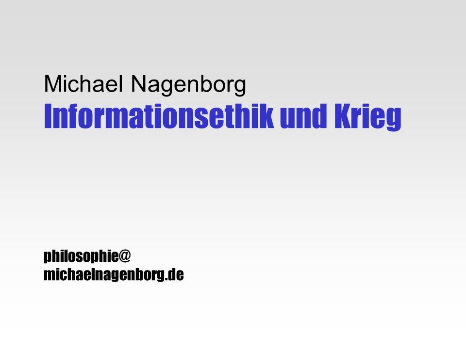 Michael Nagenborg Informationsethik und Krieg philosophie@ michaelnagenborg.de
