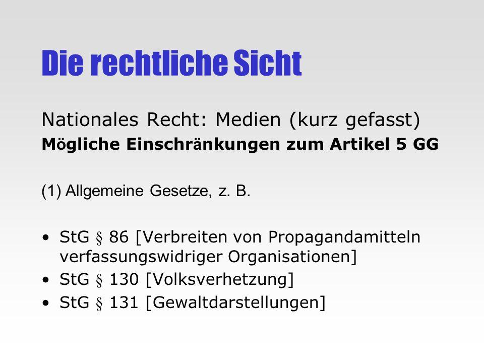 Die rechtliche Sicht Nationales Recht: Medien (kurz gefasst) M ö gliche Einschr ä nkungen zum Artikel 5 GG (1) Allgemeine Gesetze, z. B. StG § 86 [Ver