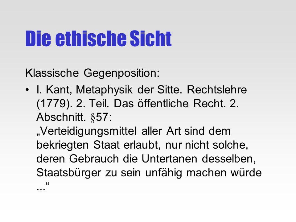Die ethische Sicht Klassische Gegenposition: I. Kant, Metaphysik der Sitte. Rechtslehre (1779). 2. Teil. Das öffentliche Recht. 2. Abschnitt. §57: Ver