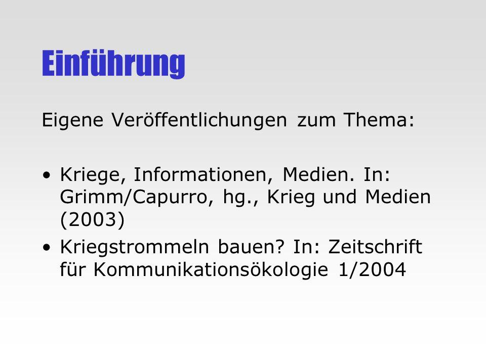 Einführung Eigene Veröffentlichungen zum Thema: Kriege, Informationen, Medien. In: Grimm/Capurro, hg., Krieg und Medien (2003) Kriegstrommeln bauen? I