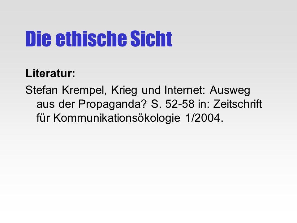 Die ethische Sicht Literatur: Stefan Krempel, Krieg und Internet: Ausweg aus der Propaganda? S. 52-58 in: Zeitschrift für Kommunikationsökologie 1/200