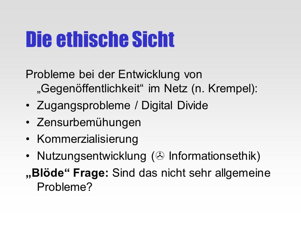 Die ethische Sicht Probleme bei der Entwicklung von Gegenöffentlichkeit im Netz (n. Krempel): Zugangsprobleme / Digital Divide Zensurbemühungen Kommer