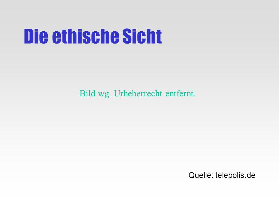 Die ethische Sicht Quelle: telepolis.de Bild wg. Urheberrecht entfernt.