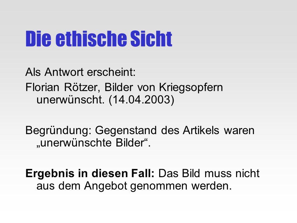 Die ethische Sicht Als Antwort erscheint: Florian Rötzer, Bilder von Kriegsopfern unerwünscht. (14.04.2003) Begründung: Gegenstand des Artikels waren
