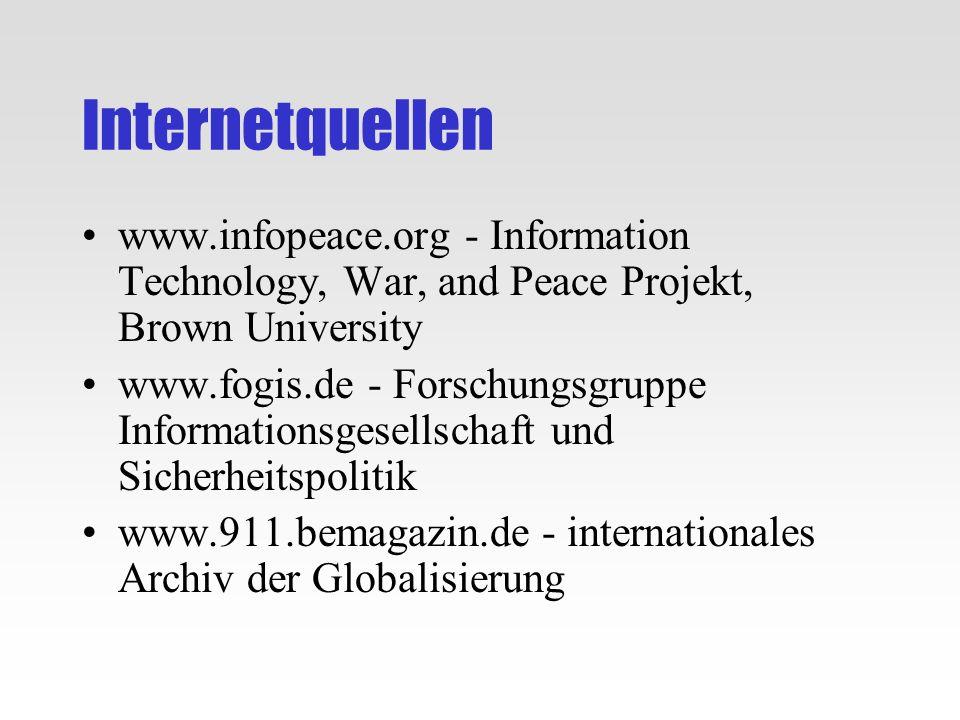 Internetquellen www.infopeace.org - Information Technology, War, and Peace Projekt, Brown University www.fogis.de - Forschungsgruppe Informationsgesel