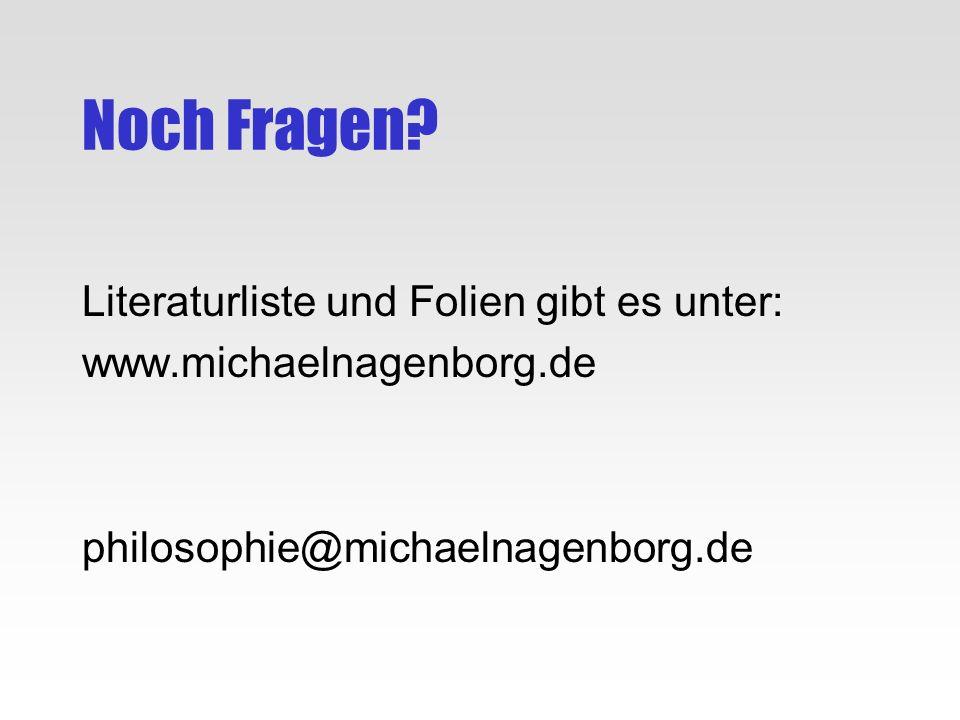 Noch Fragen? Literaturliste und Folien gibt es unter: www.michaelnagenborg.de philosophie@michaelnagenborg.de