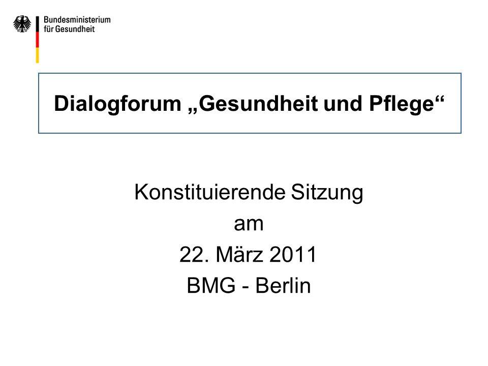 Dialogforum Gesundheit und Pflege Konstituierende Sitzung am 22. März 2011 BMG - Berlin