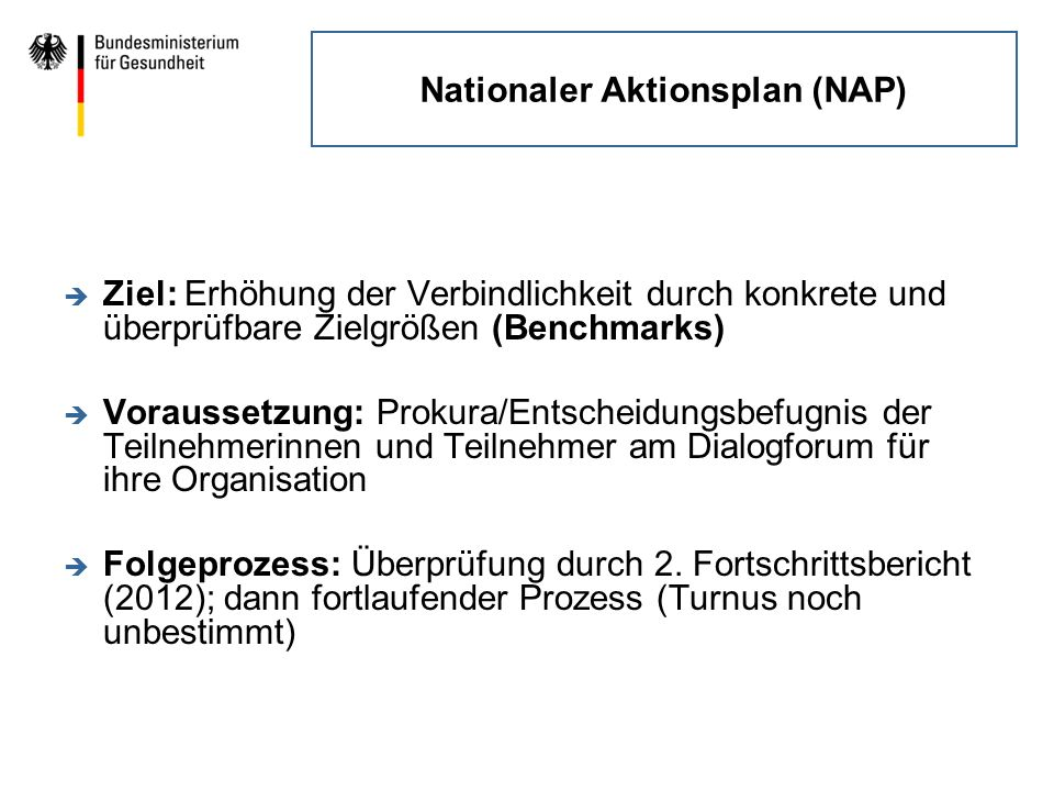 Nationaler Aktionsplan (NAP) è Ziel: Erhöhung der Verbindlichkeit durch konkrete und überprüfbare Zielgrößen (Benchmarks) è Voraussetzung: Prokura/Ent