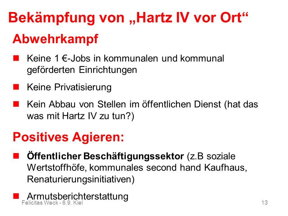 Felicitas Weck - 6.9. Kiel13 Bekämpfung von Hartz IV vor Ort Abwehrkampf Keine 1 -Jobs in kommunalen und kommunal geförderten Einrichtungen Keine Priv