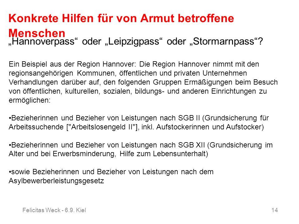 Felicitas Weck - 6.9. Kiel14 Konkrete Hilfen für von Armut betroffene Menschen Hannoverpass oder Leipzigpass oder Stormarnpass? Ein Beispiel aus der R
