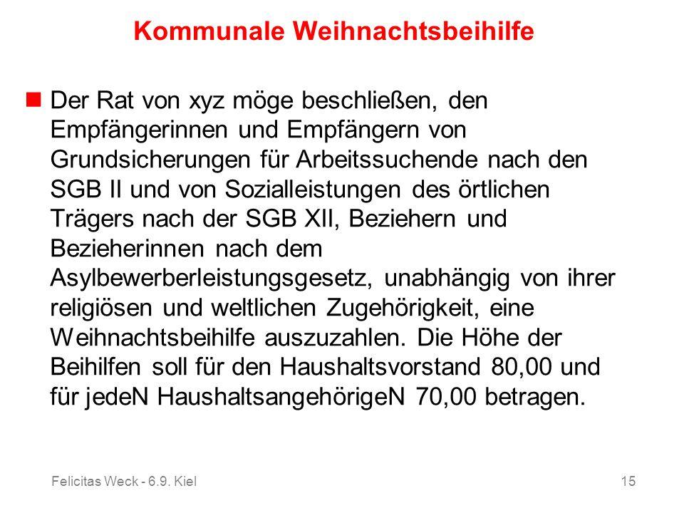 Felicitas Weck - 6.9. Kiel15 Kommunale Weihnachtsbeihilfe Der Rat von xyz möge beschließen, den Empfängerinnen und Empfängern von Grundsicherungen für