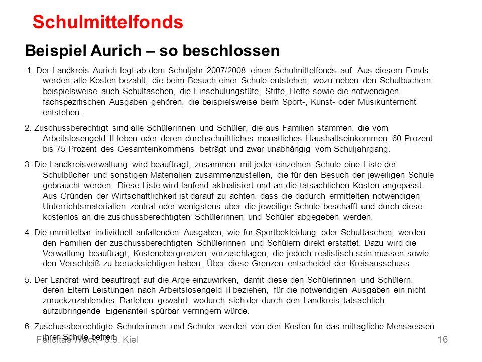 Felicitas Weck - 6.9. Kiel16 Schulmittelfonds Beispiel Aurich – so beschlossen 1. Der Landkreis Aurich legt ab dem Schuljahr 2007/2008 einen Schulmitt