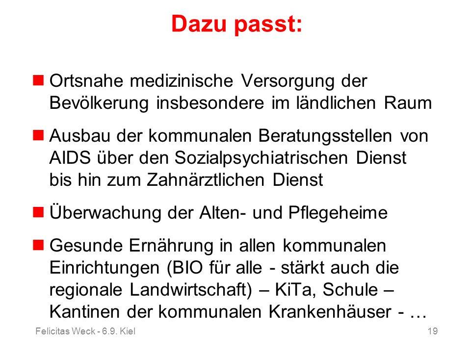 Felicitas Weck - 6.9. Kiel19 Dazu passt: Ortsnahe medizinische Versorgung der Bevölkerung insbesondere im ländlichen Raum Ausbau der kommunalen Beratu