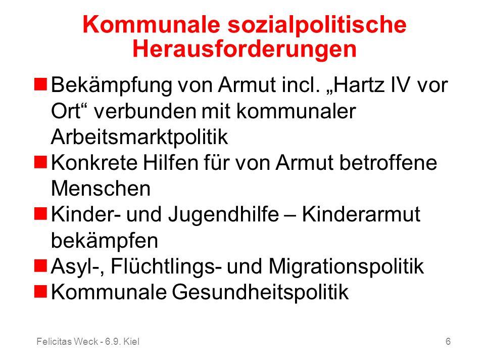 Felicitas Weck - 6.9. Kiel6 Kommunale sozialpolitische Herausforderungen Bekämpfung von Armut incl. Hartz IV vor Ort verbunden mit kommunaler Arbeitsm